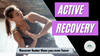 Why You Need To Do Active Recovery!