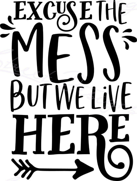 Excuse The Mess But We Live Here - Vinyl Decal Free Shipping #1501