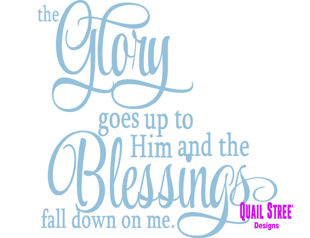 Glory Goes Up To Him and Blessings Fall Down On Me - Vinyl Decal Free Shipping #456