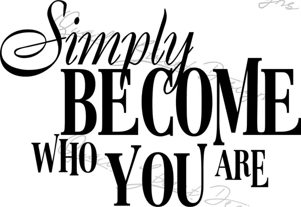 Simply Become Who You Are - Vinyl Decal Free Shipping  #1019