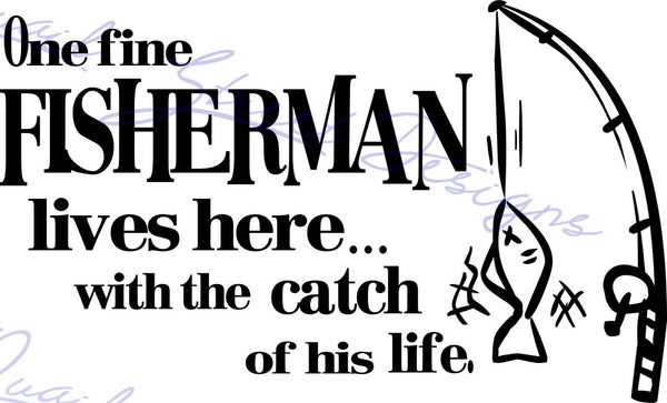One Fine Fisherman Lives Here With The Catch Of His Life - Vinyl Decal Free Shipping #988
