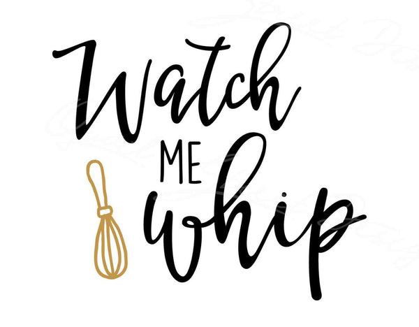 Watch Me Whip - Kitchen Cooking Baker Baking-  Vinyl Decal Free Shipping 1110