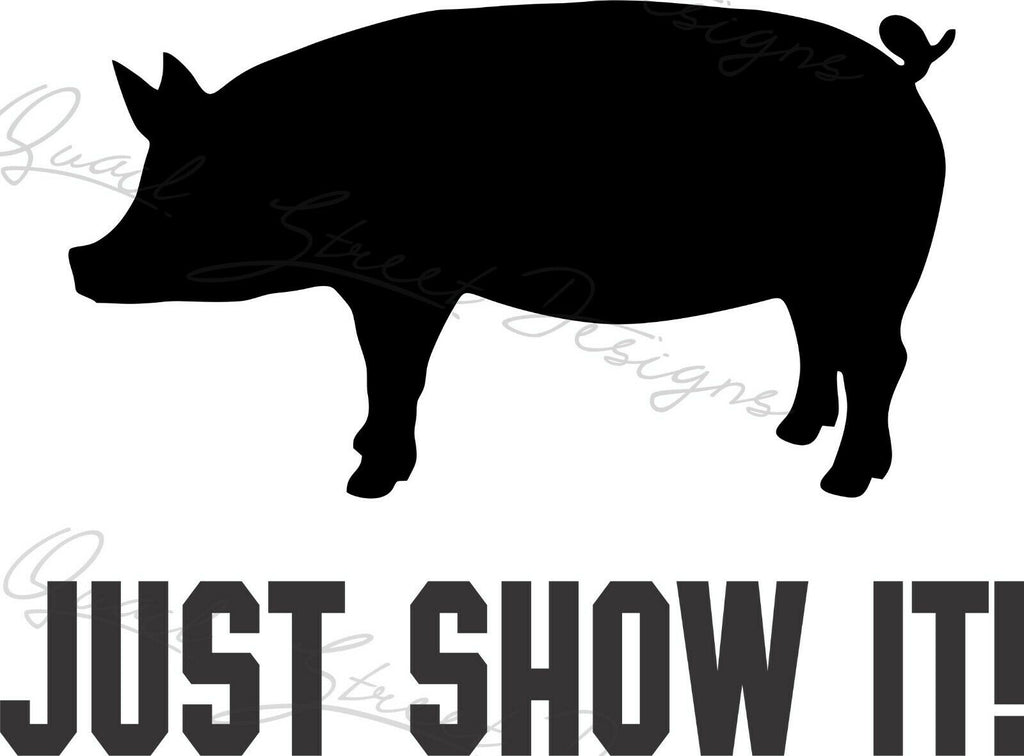 Just Show It!  Pig Swine - Vinyl Decal Free Shipping #468