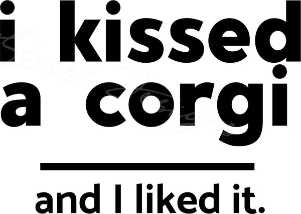 I Kissed A Dog And I liked It - You Pick Your Breed - Vinyl  Decal Free  Shipping #1044