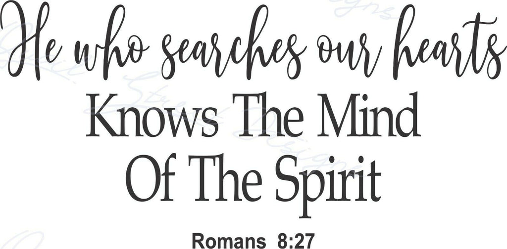 He Who Searches Our Hearts - Romans 8:27 - Vinyl Decal Free Shipping #1993