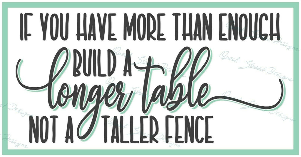 If You Have More Than Enough Build A Longer Table - Vinyl Decal Free Shipping #1321