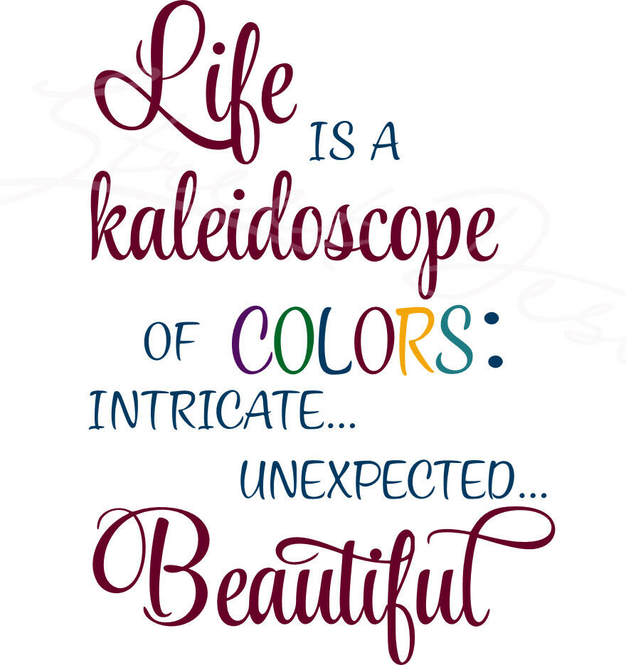 Life Is A Kaleidoscope Of Colors Intricate Unexpected Beautiful Vinyl Decal 390