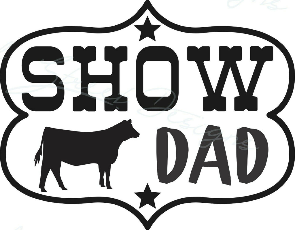 Show Dad Heifer Cattle - Vinyl Decal Free Shipping #1947