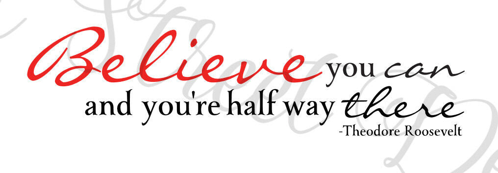 Believe You Can and You're Half Way There - Roosevelt  - Vinyl Decal Free Ship #289