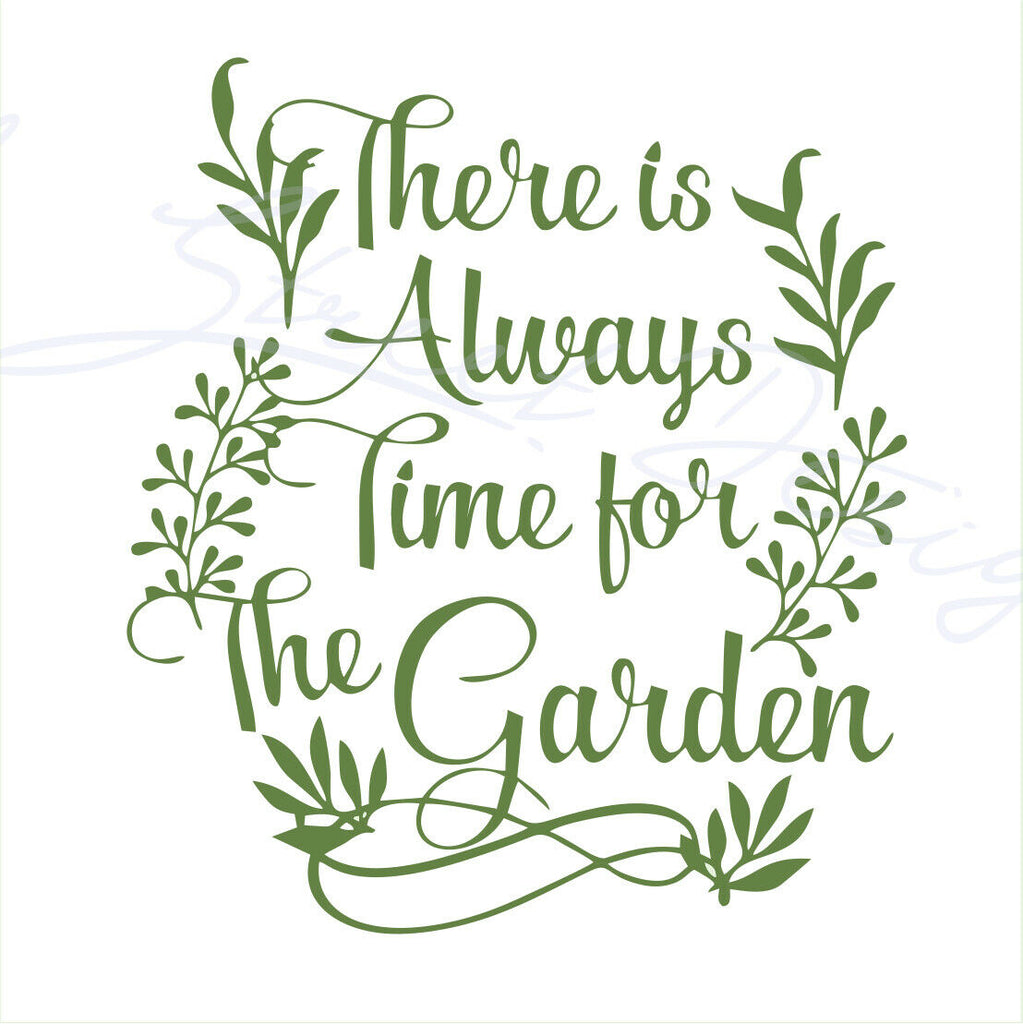 There Is Always Time For The Garden - Vinyl Decal Free Shipping 1984
