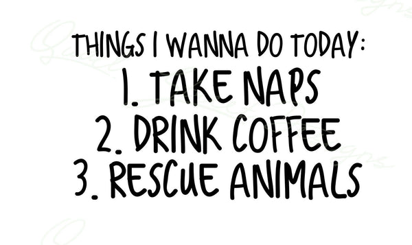 Things I Wanna Do Today Take Naps Drink Coffee Rescue Animals Decal Free Ship 54