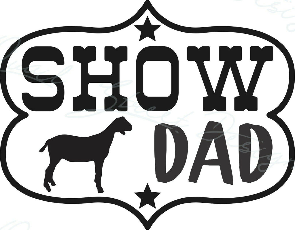 Show Dad - Goat  - Vinyl Decal Free Shipping #1946