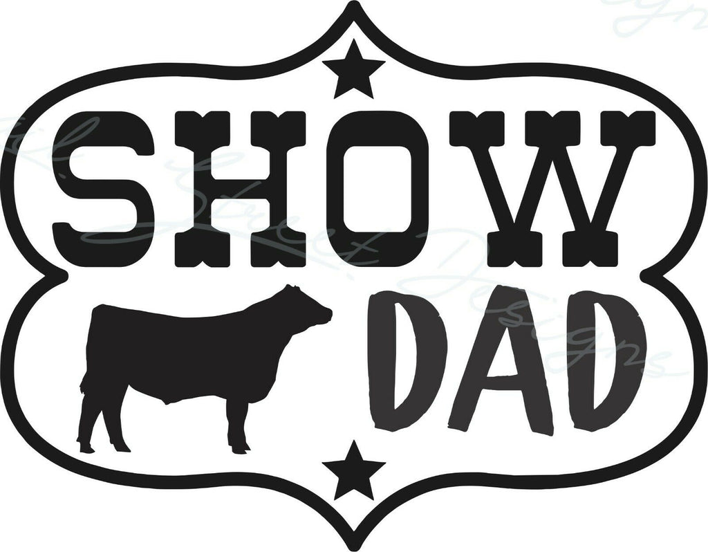 Show Dad Steer Cattle - Vinyl Decal Free Shipping #1949