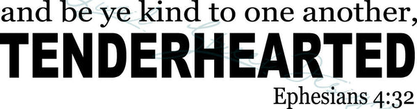 Tenderhearted - Ephesians 4:32 Scripture - Vinyl Decal Free Shipping #48