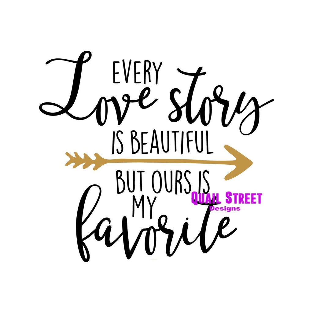 Every Love Story Is Beautiful But Ours Is My Favorite - Vinyl Decal Free Shipping #601