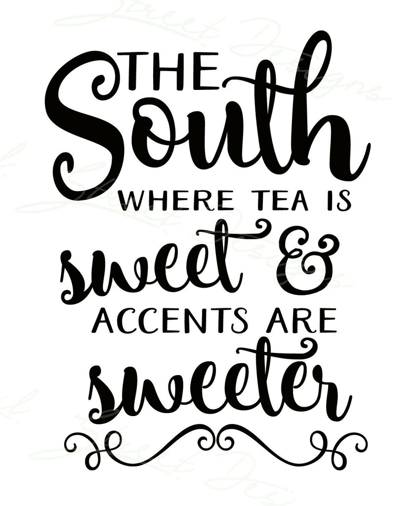 The South Where Tea Is Sweet & Accents Sweeter -  Vinyl Decal Free Shipping #107