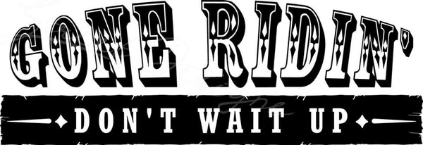 Gone Ridin' Don't Wait Up - Vinyl Decal Free Shipping #1130