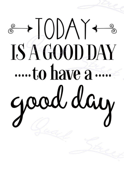 Today Is  A Good Day To Have A Good Day - Vinyl Decal Free Shipping 1173