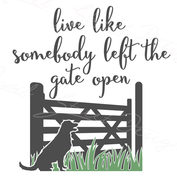 Live Like Somebody Left The Gate Open -   Vinyl Decal Free Shipping #1216