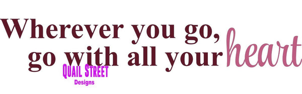 Wherever You Go Go With All Your Heart- Motivation Vinyl Decal Free Ship 480