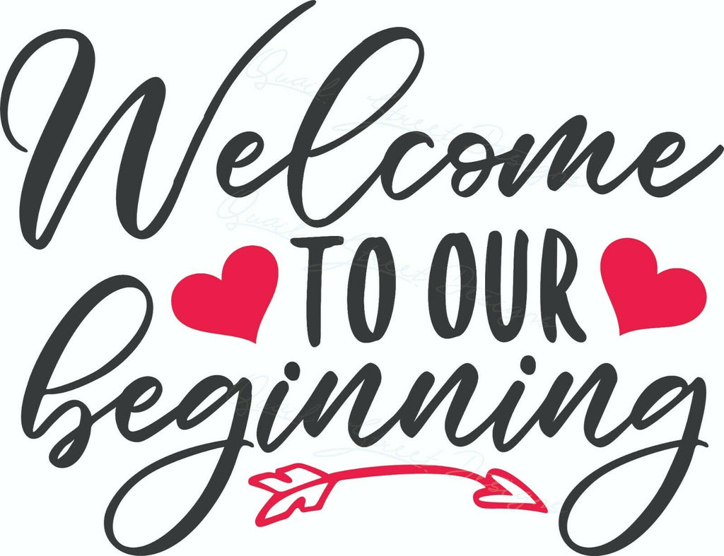 Welcome To Our Beginning - Wedding Marriage Bride - Vinyl Decal Free Ship 1938