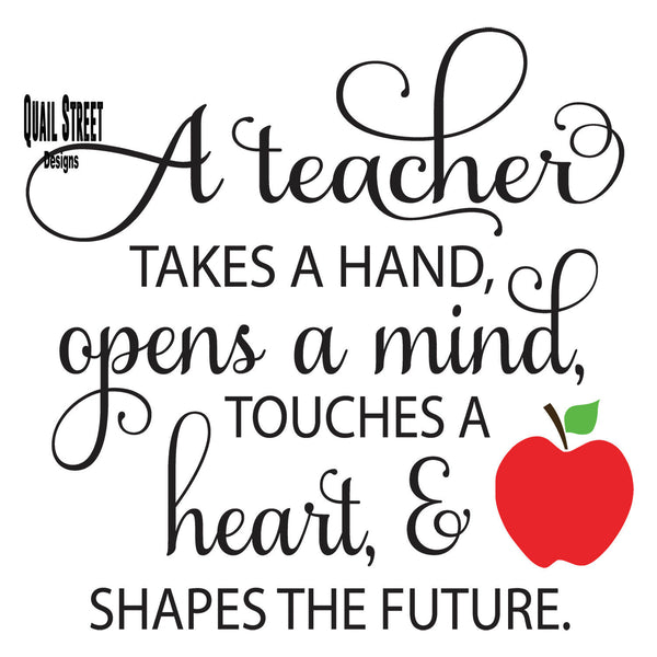 Teacher Takes Hand Opens Mind Touches Heart Future - Vinyl Decal Free Shipping #941