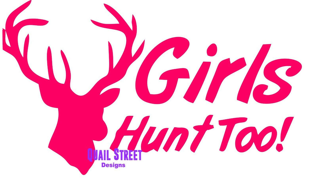 Girls Hunt Too With Deer Head - Vinyl Decal Free Shipping #500