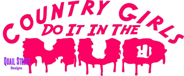Country Girls Do It In The Mud - Vinyl Decal Free Ship #496