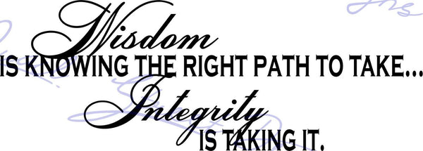 Wisdom Is Knowing Right Path To Take Integrity Is Taking It  Vinyl Decal 1004