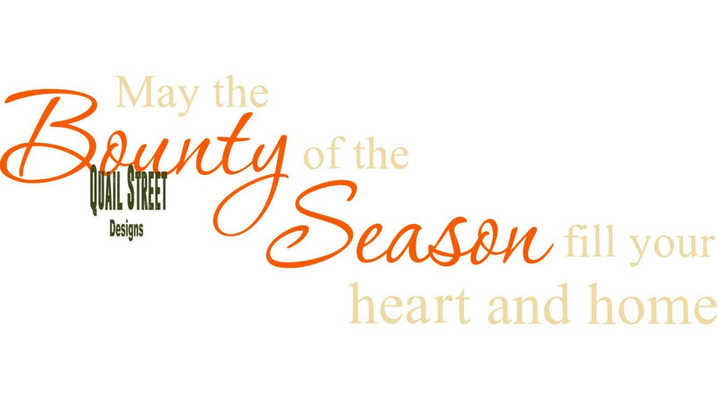 May The Bounty Of The Season Fill Your Heart & Home  - Vinyl Decal Free Shipping #415