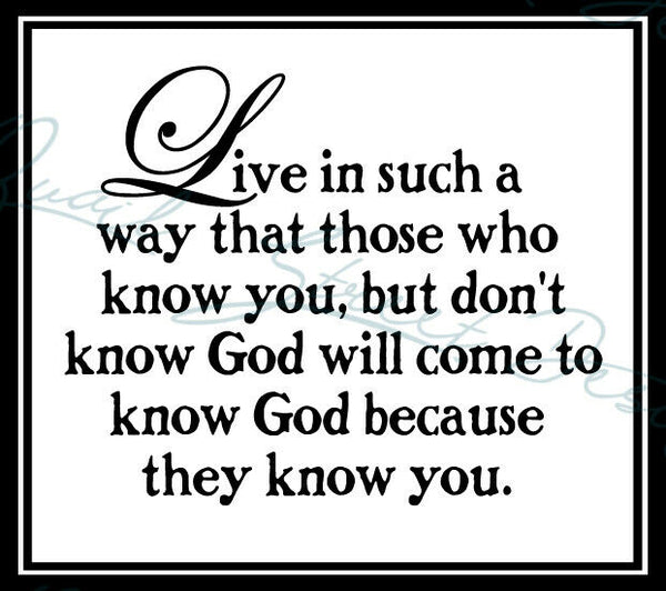 Love In Such A Way That Those Who Know You Know God - Vinyl Decal Free Shipping #92