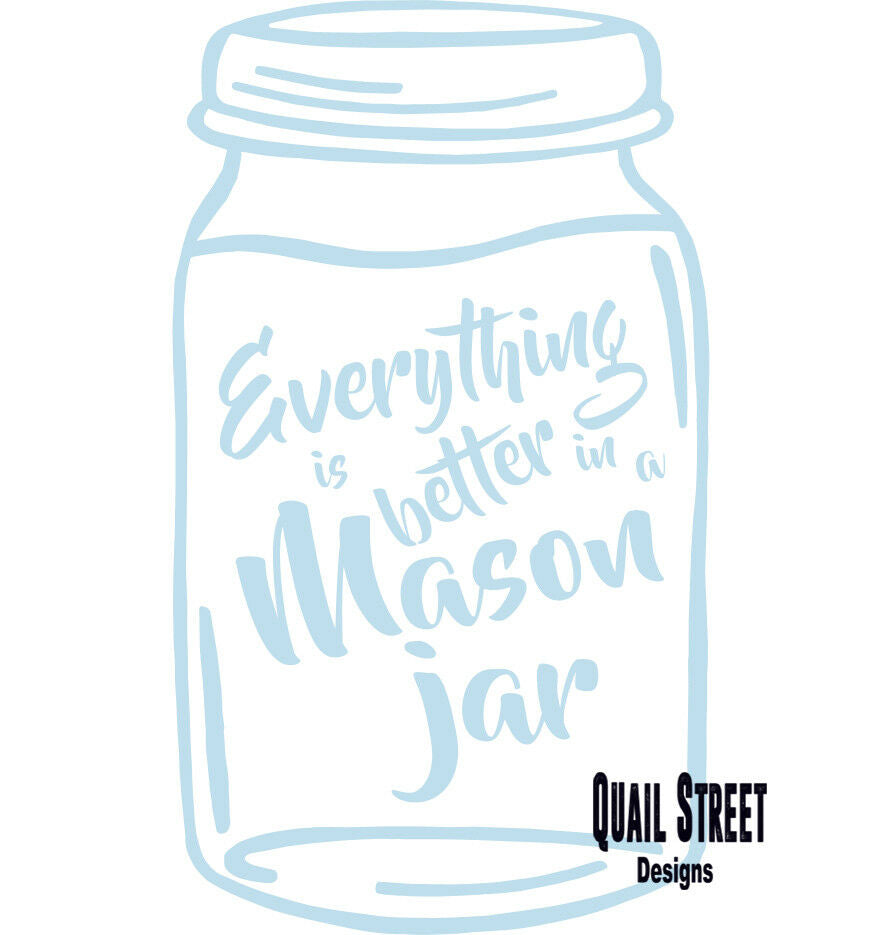 Everything Is Better In A Mason Jar - Vinyl Decal Free Shipping #316