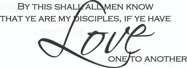 By This Shall All Men Know That Ye Are My Disciples If Ye Have Love One To Another - Vinyl Decal Free Shipping #1254