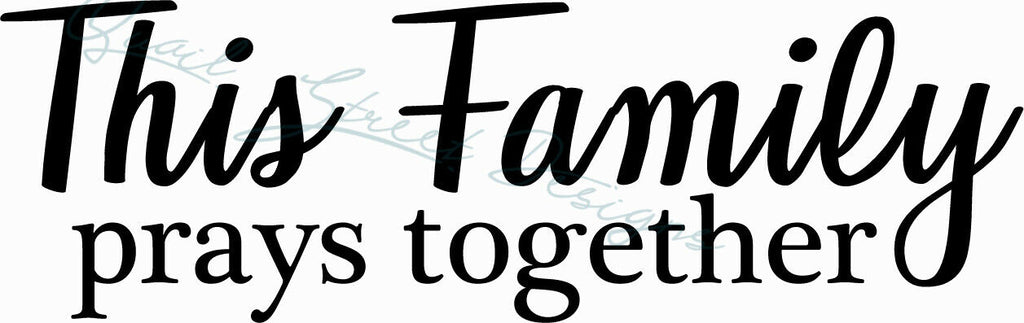 This Family Prays Together - Christian - Farmhouse - Vinyl Decal Free Ship 1327