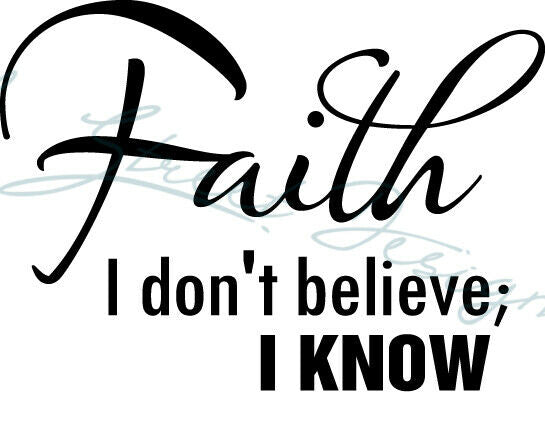Faith:  I Don't Believe - I Know - Vinyl Decal Free Shipping # 90