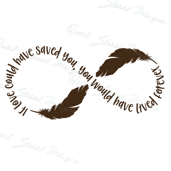 If Love Could Have Save You You Would Have Lived Forever - Vinyl Decal Free Shipping #190