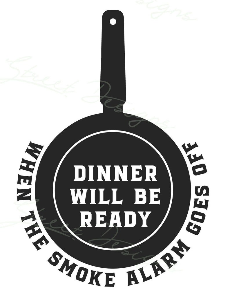 Dinner Will Be Ready When The Smoke Alarm Goes Off - Vinyl Decal Free Shipping #1240