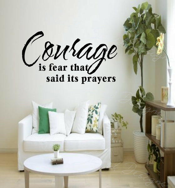 Courage Is Fear That Said Its Prayers - Vinyl Decal Free Shipping #1038