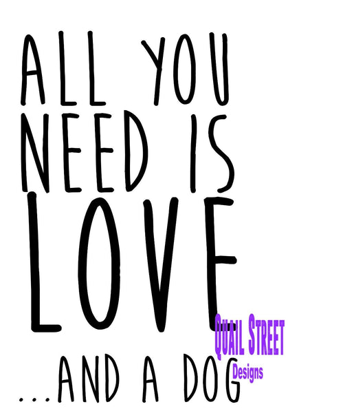 All You Need Is Love And A Dog - Vinyl Decal Free Shipping #613