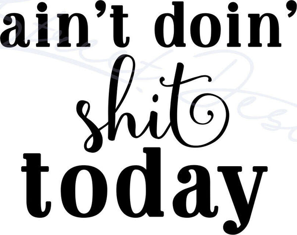 Ain't Doin' Shit Today - Funny Saying - Vinyl Decal Free Shipping #2003