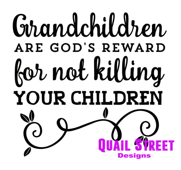 Grandchildren God's Reward For Not Killing Your Children - Vinyl Decal #516