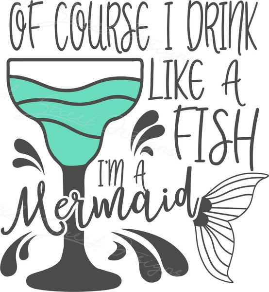 Of Course I Drink Like A Fish I'm A Mermaid - Vinyl Decal Free Shipping #1207