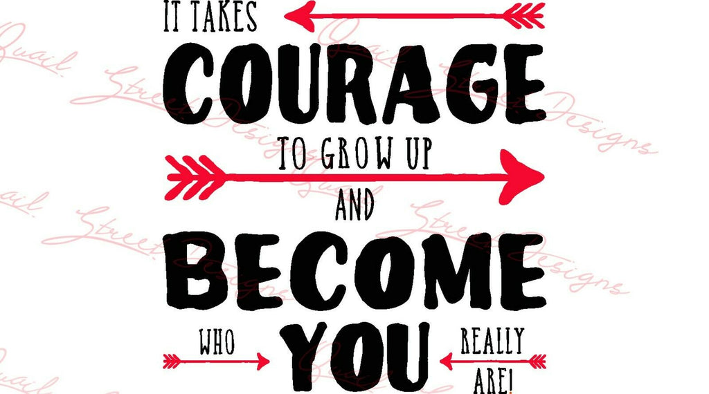 It Takes Courage To Grow Up Become Who You Really Are - Vinyl Decal Free Shipping #371