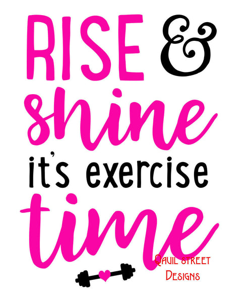 Rise & Shine It's Exercise Time - Vinyl Decal Free Shipping #251