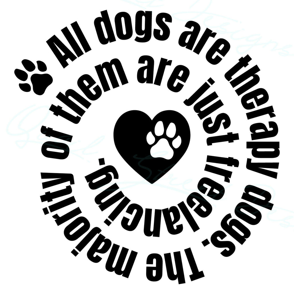 All Dogs Are Therapy Dogs Majority Just Freelancing - Vinyl Decal Free Shipping #2018
