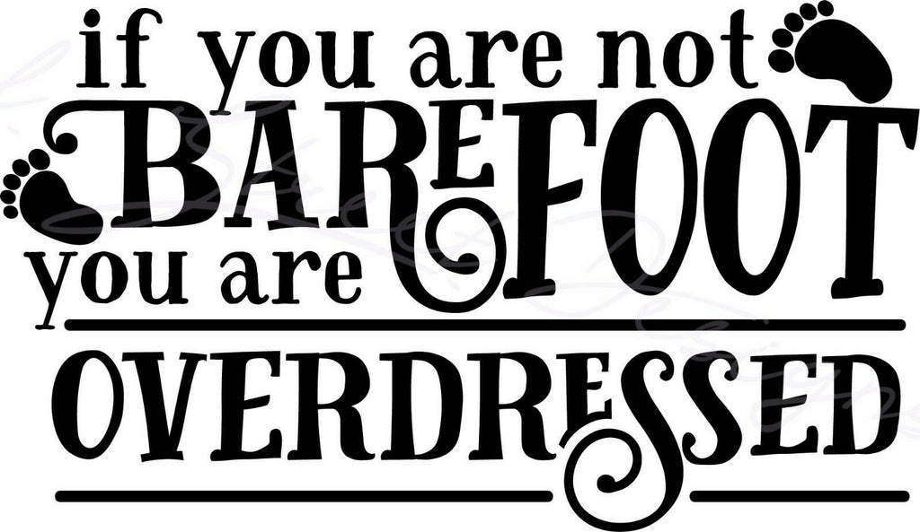 If You Are Not Barefoot You Are Overdressed - Vinyl Decal Free Shipping #1508