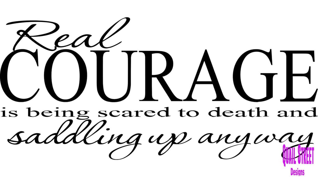 Real Courage Is Being Scared To Death and Saddling Up Anyway - Vinyl Decal Free Shipping #442