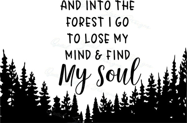 Into The Forest I Go To Lose My Mind & Find My Soul - Vinyl Decal Free Shipping #1997