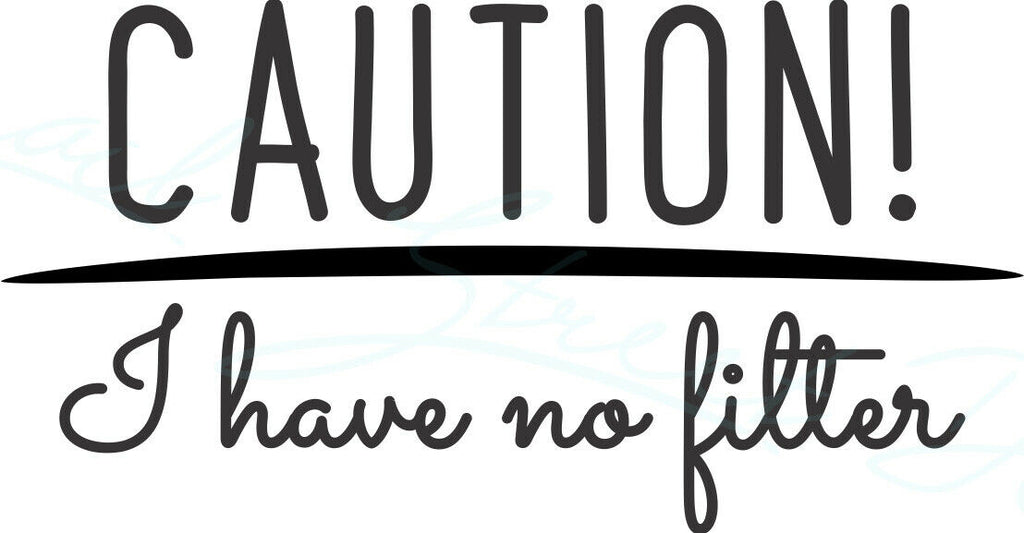 Caution I Have No Filter - Vinyl Decal Free Ship #2010