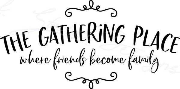 The Gathering Place Where Friends Become Family - Vinyl Decal Free Shipping #1502